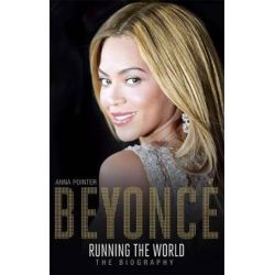 Beyonce: Running the World, The Biography by Anna Pointer | 9781473607330 | Booktopia Biografie, wspomnienia