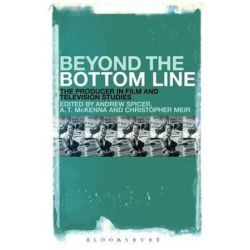 Beyond the Bottom Line, The Producer in Film and Television Studies by Anthony McKenna edited by Dr Christopher | 9781501317774 | Booktopia Biografie, wspomnienia