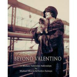 Beyond Valentino, A Madam Valentino Addendum by Michael Morris | 9780998709802 | Booktopia Biografie, wspomnienia