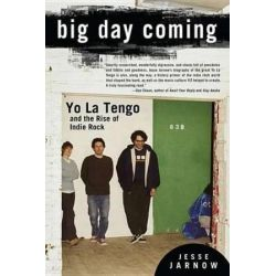 Big Day Coming, Yo La Tengo and the Rise of Indie Rock by Jesse Jarnow | 9781592407156 | Booktopia