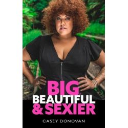 Big Beautiful and Sexier by Casey Donovan | 9781760790097 | Booktopia