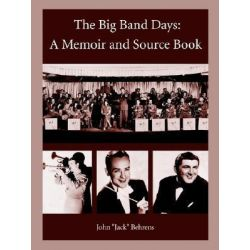 "Big Band Days, A Memoir and Source Book by John ""Jack"" Behrens 