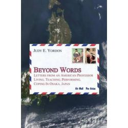 Beyond Words, Letters from an American Professor Living, Teaching, Performing, Coping in Osaka, Japan by Judy E Yordon | 9780989426350 | Booktopia