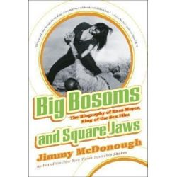 Big Bosoms and Square Jaws, The Biography of Russ Meyer, King of the Sex Film by Jimmy McDonough | 9780307338440 | Booktopia Biografie, wspomnienia