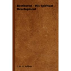 Beethoven - His Spiritual Development by J. W. N. Sullivan | 9781443728287 | Booktopia Biografie, wspomnienia
