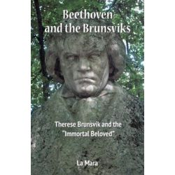 Beethoven and the Brunsviks, Therese Brunsvik and the Immortal Beloved by La Mara | 9781537189734 | Booktopia Biografie, wspomnienia