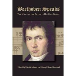 Beethoven Speaks, The Man and the Artist in His Own Words by Friedrich Kerst   9781434103529   Booktopia