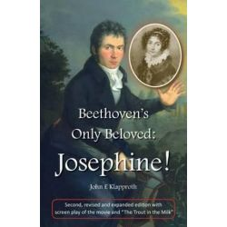 Beethoven's Only Beloved, Josephine! (2nd Ed.): First English Biography of the Only Woman Beethoven Ever Loved by John E Klapproth | 9781475014259 | Booktopia Pozostałe