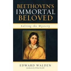 Beethoven's Immortal Beloved, Solving the Mystery by Edward Walden | 9780810877733 | Booktopia
