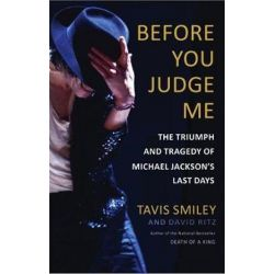 Before You Judge Me, The Triumph and Tragedy of Michael Jackson's Last Days by Tavis Smiley | 9780316259095 | Booktopia