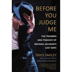 Before You Judge Me, The Triumph and Tragedy of Michael Jackson's Last Days by Tavis Smiley | 9780316259125 | Booktopia