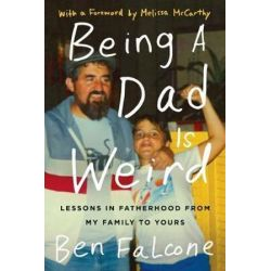Being a Dad Is Weird, Lessons in Fatherhood from My Family to Yours by Ben Falcone | 9780062473592 | Booktopia Pozostałe
