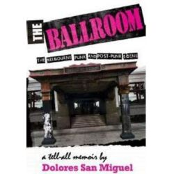 Ballroom, The, The Melbourne Punk and Post-Punk Scene by Dolores San Miguel | 9781877096419 | Booktopia