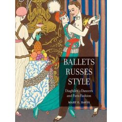 Ballets Russes Style : Diaghilev's Dancers and Paris Fashion, Diaghilev's Dancers and Paris Fashion by Mary E. Davis | 9781861897572 | Booktopia