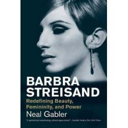 Barbra Streisand, Redefining Beauty, Femininity, and Power by Neal Gabler | 9780300230611 | Booktopia