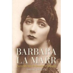Barbara La Marr, The Girl Who Was Too Beautiful for Hollywood by Sherri Snyder | 9780813174259 | Booktopia Biografie, wspomnienia