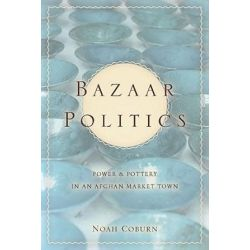 Bazaar Politics, Power and Pottery in an Afghan Market Town by Noah Coburn | 9780804776714 | Booktopia Biografie, wspomnienia