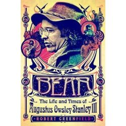 Bear, The Life and Times of Augustus Owsley Stanley III by Robert Greenfield | 9781250139184 | Booktopia Biografie, wspomnienia