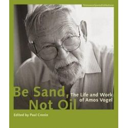 Be Sand, Not Oil - The Life and Work of Amos Vogel, Filmmuseumsynemapublications by Paul Cronin | 9783901644597 | Booktopia Biografie, wspomnienia