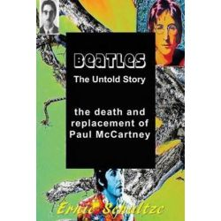 Beatles - The Untold Story, The Death and Replacement of Paul McCartney by Ernie Schultze | 9780615626659 | Booktopia