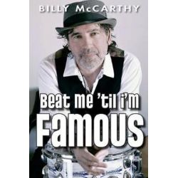 Beat Me 'til I'm Famous by Billy McCarthy | 9781548424251 | Booktopia