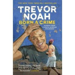 Born A Crime, Stories from a South African Childhood by Trevor Noah | 9781473635302 | Booktopia