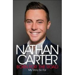 Born for the Road, My Story So Far by Nathan Carter | 9781844884476 | Booktopia