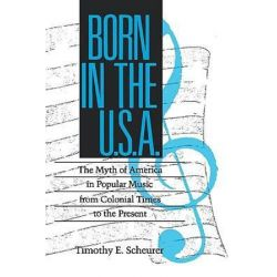 Born in the USA, The Myth of America in Popular Music from Colonial Times to the Present by Timothy E. Scheurer | 9781934110560 | Booktopia