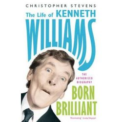 Born Brilliant, The Life of Kenneth Williams by Christopher Stevens | 9781848541979 | Booktopia Pozostałe