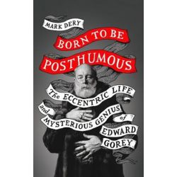 Born to Be Posthumous, The Eccentric Life and Mysterious Genius of Edward Gorey by Mark Dery | 9780008329815 | Booktopia Biografie, wspomnienia