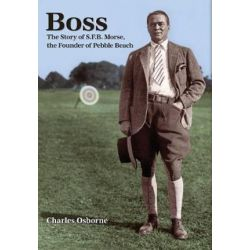 Boss, The Story of S.F.B Morse, the Founder of Pebble Beach by Charles Osborne | 9780692064719 | Booktopia