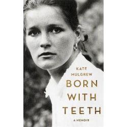 Born with Teeth, A Memoir by Kate Mulgrew   9780316334327   Booktopia Biografie, wspomnienia