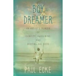 Boy Dreamer, An Artist's Memoir of Identity, Awakening, and Beating the Odds by Paul Ecke | 9781732329201 | Booktopia Biografie, wspomnienia