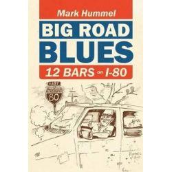 Big Road Blues-12 Bars on I-80 by Mark Hummel | 9780578097671 | Booktopia