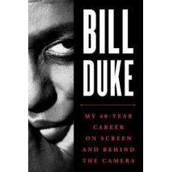 Bill Duke, My 40-Year Career on Screen and behind the Camera by Bill Duke | 9781538105559 | Booktopia Biografie, wspomnienia