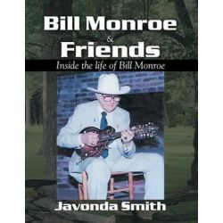 Bill Monroe and Friends, Inside the Life of Bill Monroe by Javonda Smith   9780741449368   Booktopia Pozostałe