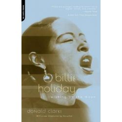 Billie Holiday, Wishing On The Moon by Donald Clarke | 9780306811364 | Booktopia Biografie, wspomnienia