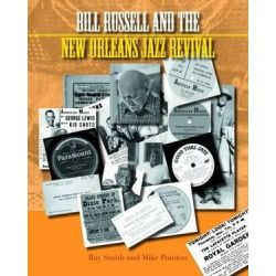 Bill Russell and the New Orleans Jazz Revival, Popular Music History by Ray Smith | 9781781791691 | Booktopia Biografie, wspomnienia