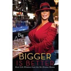 Bigger is Better, Real Life Wisdom from the No-Drama Mama by Big Ang | 9781451699616 | Booktopia
