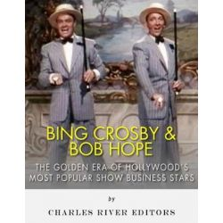 Bing Crosby and Bob Hope, The Golden Era of Hollywood's Most Popular Show Business Stars by Charles River Editors | 9781543004687 | Booktopia Pozostałe