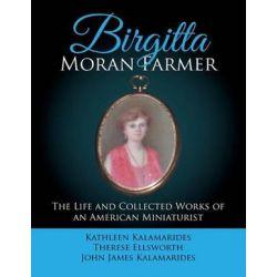 Birgitta Moran Farmer, The Life and Collected Works of an American Miniaturist by Kathleen Kalamarides | 9781524553500 | Booktopia Biografie, wspomnienia