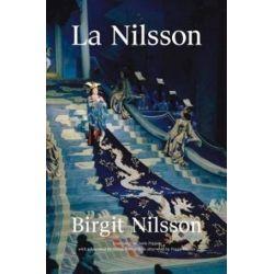 Birgit Nilsson, La Nilsson My Life in Opera by Birgit Nilsson | 9783903228252 | Booktopia