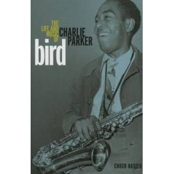 Bird, The Life and Music of Charlie Parker by Chuck Haddix | 9780252080890 | Booktopia Biografie, wspomnienia