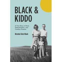 Black & Kiddo, A True Story of Dust, Determination, and Cowboy Dreams by Brenda Clem Black   9781944528959   Booktopia Biografie, wspomnienia