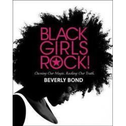 Black Girls Rock!, Owning Our Magic. Rocking Our Truth. by Beverly Bond | 9781501157929 | Booktopia