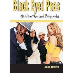 Black Eyed Peas, An Unauthorized Biography by Jake Brown   9780979097645   Booktopia Biografie, wspomnienia