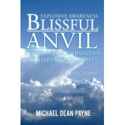 Blissful Anvil Story of a Bodhisattva Who Remained Still, Explosive Awareness Volume Three by Michael Dean Payne | 9781496986436 | Booktopia Biografie, wspomnienia