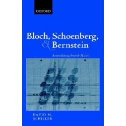 Bloch, Schoenberg, and Bernstein, Assimilating Jewish Music by David M. Schiller | 9780198167112 | Booktopia Biografie, wspomnienia