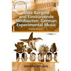 Blixa Bargeld and Einsturzende Neubauten: German Experimental Music, 'Evading do-re-mi' by Jennifer Shryane | 9781409421566 | Booktopia Biografie, wspomnienia