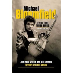 Bloomfield Michael If You Love These Blues an Oral History Bam Bk by Jan Mark Wolkin | 9781480394643 | Booktopia Biografie, wspomnienia